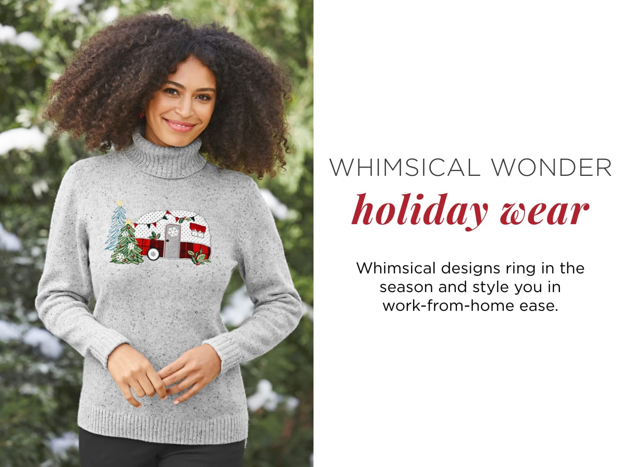Whimsical Wonder Holiday Wear. Whimsical designs ring in the season and style you in work-from-home ease.