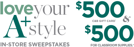 """""""Love Your A-plus Style"""" In-Store Sweepstakes! You could get a $500 Christopher & Banks Gift Card* and $500 for classroom supplies.*"""