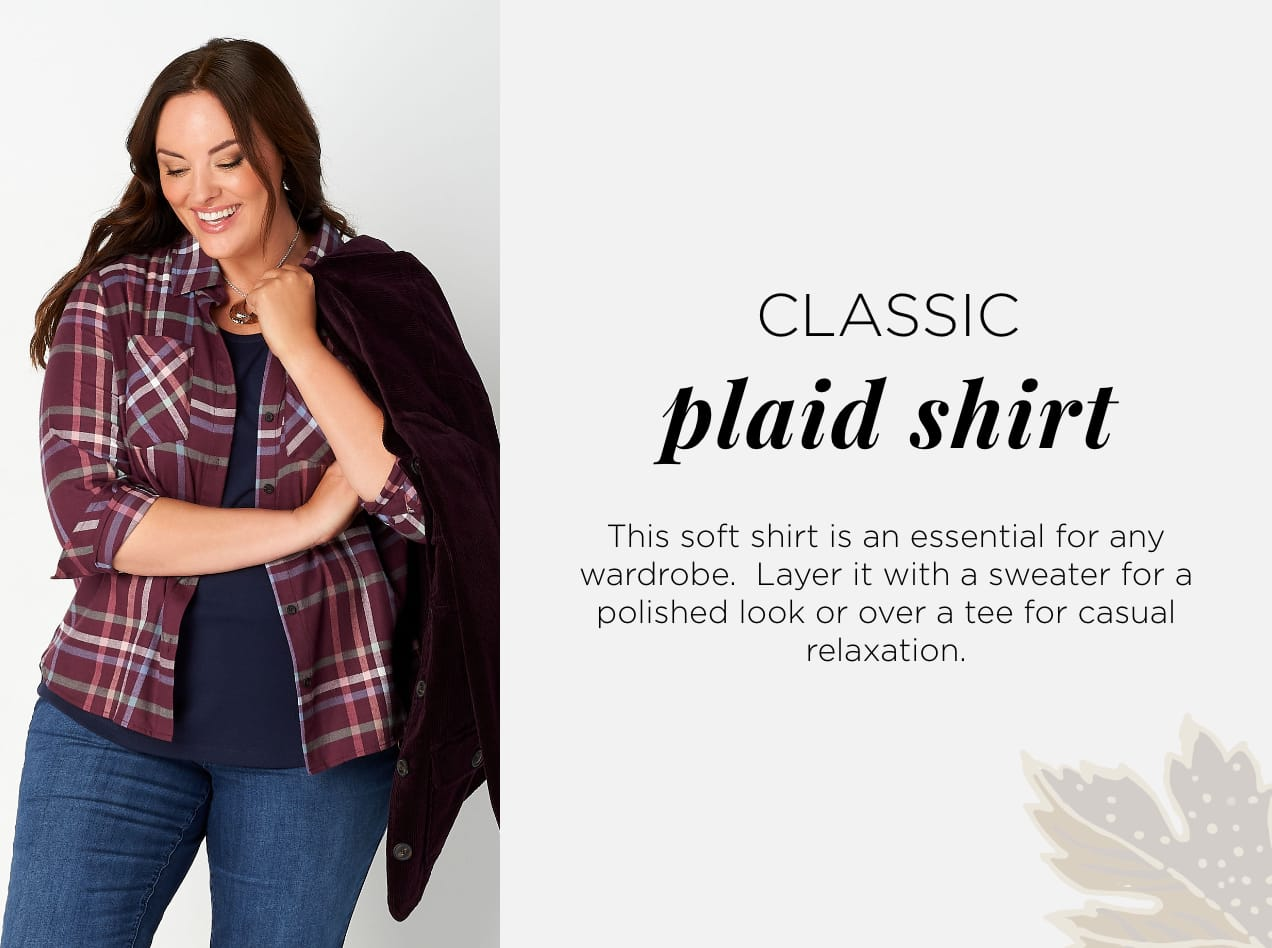 Classic Plaid Shirt. This soft shirt is an essential for any wardrobe. Layer it with a sweater for a polished look or over a tee for casual relaxation.