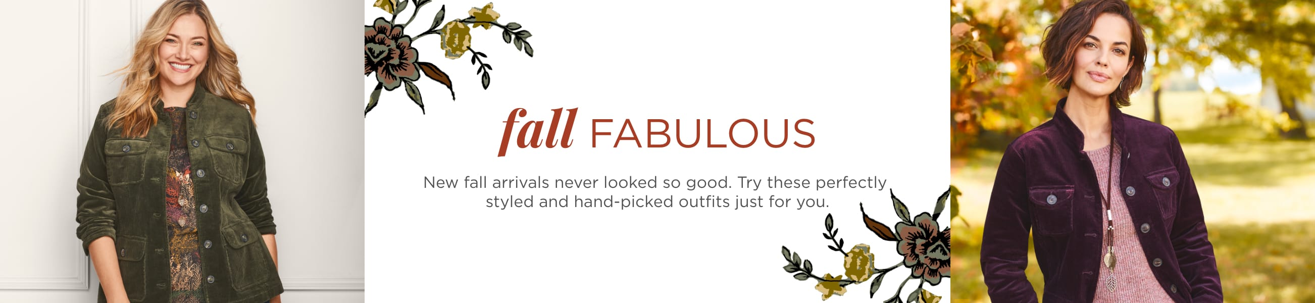Fall Fabulous! new fall arrivals never looked so good. Try these perfectly styled and hand-picked outfits just for you.
