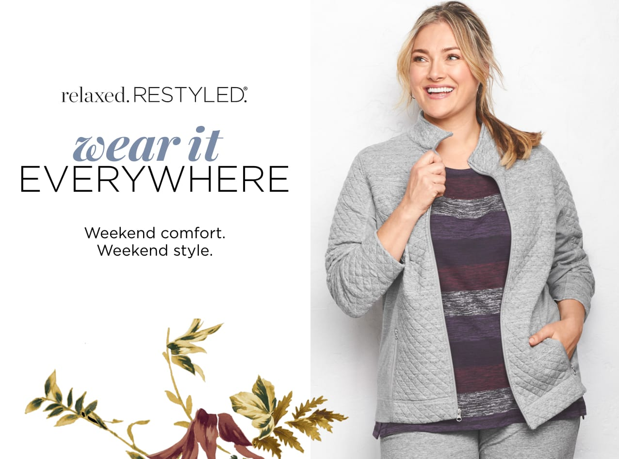 October: relaxed. RESTYLED.® Wear It Everywhere! Weekend comfort. Weekend style.