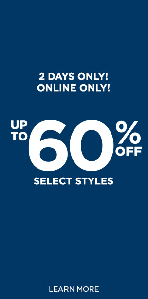 Two Days Only! Online Only! Up To 60% Off Select Styles! Learn More.