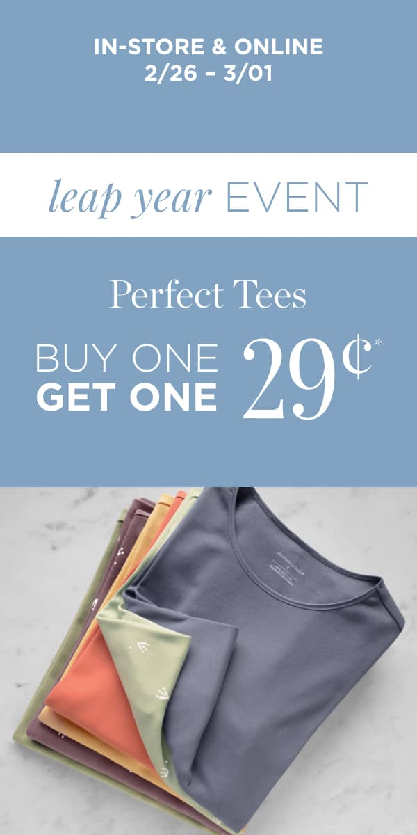 In-Store & Online: Leap Year Sale Event 2/26-2/29 Buy One Get One $.29 Perfect Tees. Learn More.