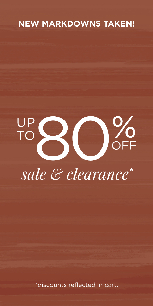 New Markdowns Taken! Take Up To 80% Off Sale & Clearance Items! (Discounts reflected in cart.)