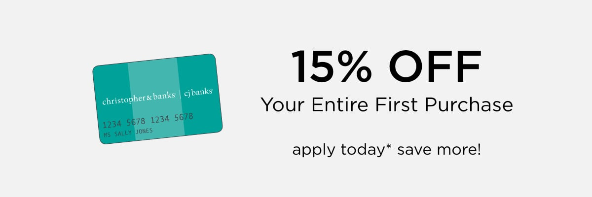 15% Off Your Entire First Purchase! Apply today, save more!