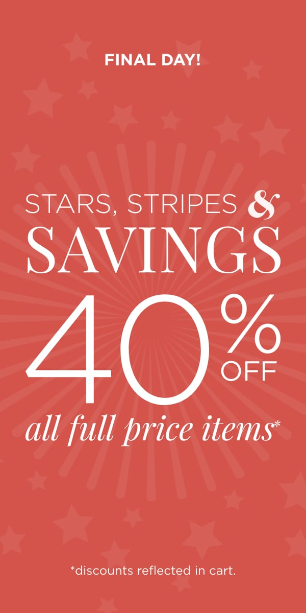 Final Day! Stars, Stripes, & Savings: 40% Off All Full-Price Items! (Discounts reflected in cart.).