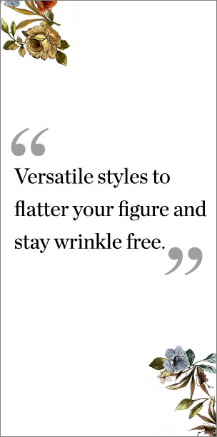 """Versatile styles to flatter your figure and stay wrinkle-free."""