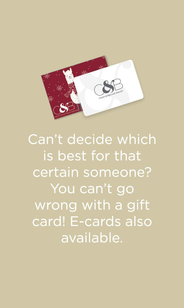 Can't decide which is best for that certain someone? You can't go wrong with a gift card! E-cards also available. Learn More.