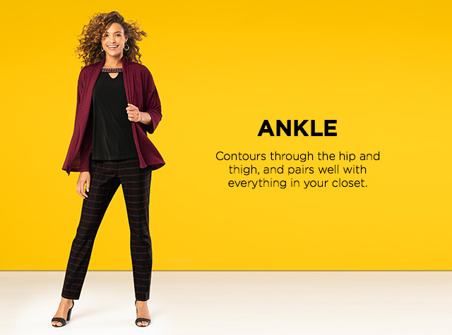 Ankle: Contours through the hip and thight, and pairs well with everything in your closet.
