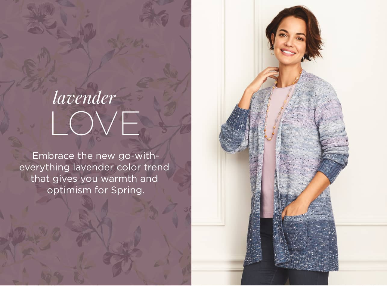 Lavender Love. Embrace the new go-with-everything lavender color trend that gives you warmth and optimism for Spring.