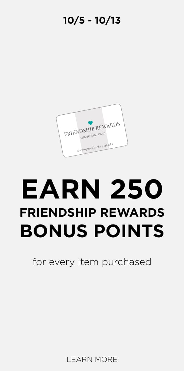 Friendship Rewards: 10/5 thru 10/13. Earn 250 Bonus Points for every item purchased. Learn More.