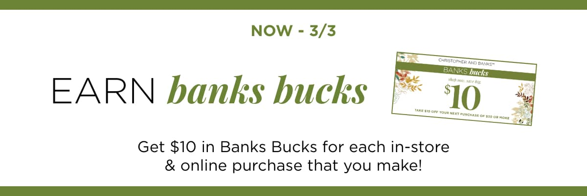 Now Through 3/3: Earn Banks Bucks. Get $10 in Banks Bucks for each in-store & online purchase that you make!