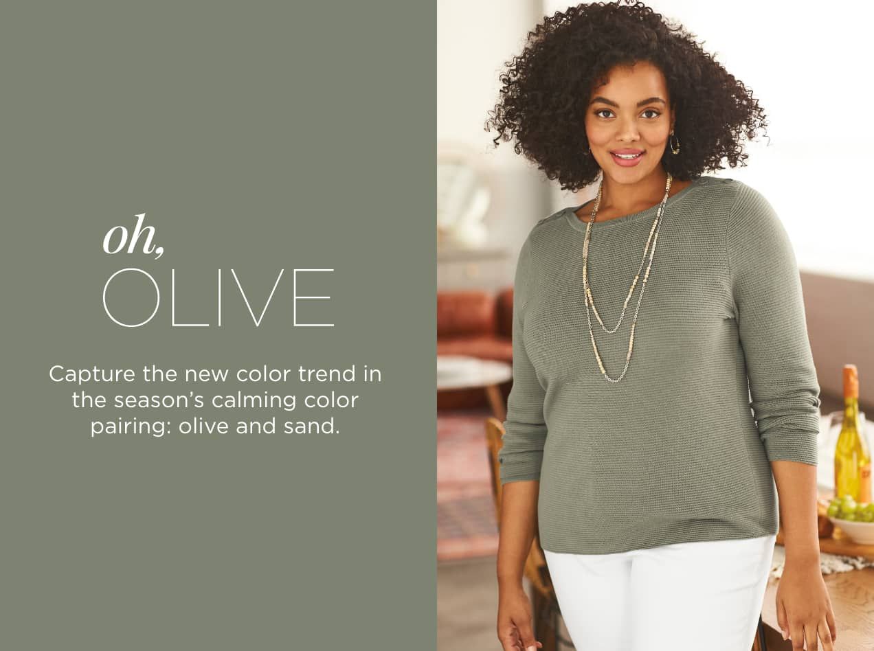 Oh, Olive. Capture the new color trend in the season's calming color pairing: olive and sand.
