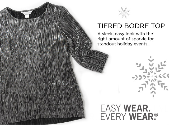 Missy/Women Ways-to-Wear: Tiered Bodre Top. A sleek, easy look with the right amount of sparkle for standout holiday events.