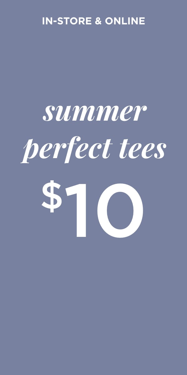 In-Store & Online: Summer Tees Starting at $10 Learn More.