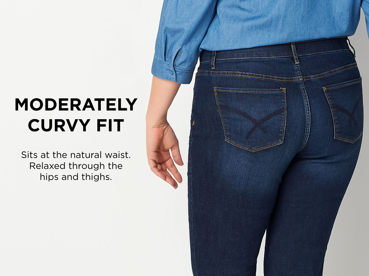 Moderately Curvy Fit. Sits at the natural waist. Relaxed through the hips and thighs.