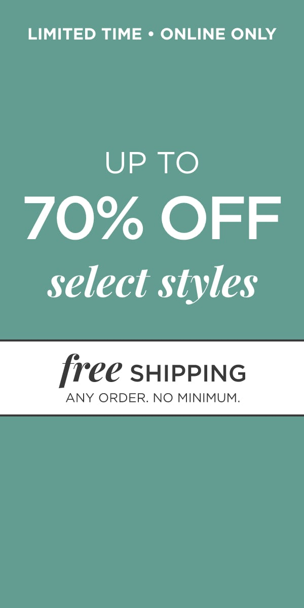 Limited Time • Online Only: Take up to 70% Off select styles! Plus, get Free Shipping on any order with no minimum!