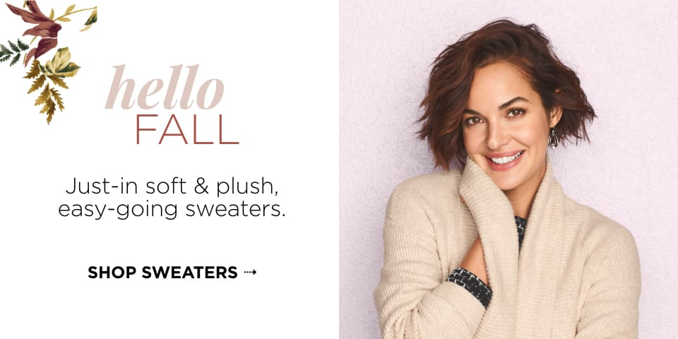 Hello Fall: Just-in soft & plush, easy-going sweaters. Shop Sweaters
