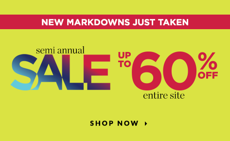 New Markdowns Just Taken: Semi-Annual Sale: Up To 60% Off the Entire Site! Shop Now.