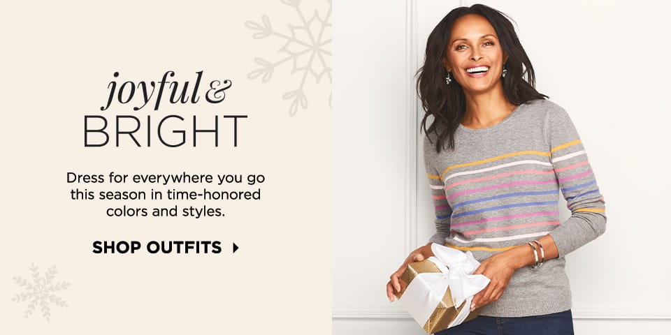 Joyful & Bright: Dress for everywhere you go this season in time-honored colors and styles. Shop Outfits.