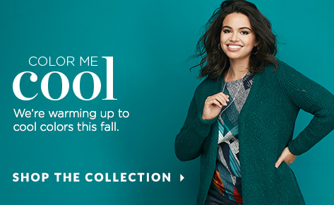 Color Me Cool. We're warming up to cool colors this Fall. Shop the Collection.