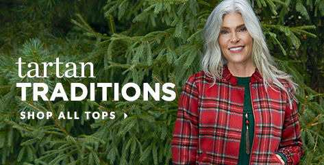 Tartan Traditions. Shop All Tops.