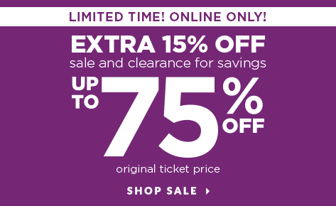 Two Days Only! Online Only! Take an Extra 15% Off of Sale and Clearance Items for a savings of up to 75% Off the original ticket price! Shop Sale.
