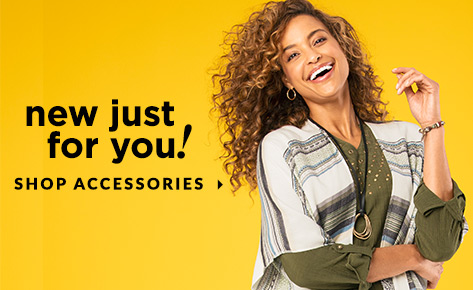 New: Just For You! Shop Accessories.