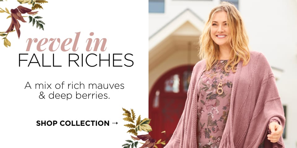 Revel In Fall Riches: A mix of rich mauves & deep berries. Shop Collection.