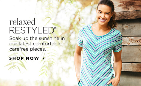 Relaxed. Restyled.® Soak up the sunshine in our latest comfortable, carefree pieces. Shop Now.