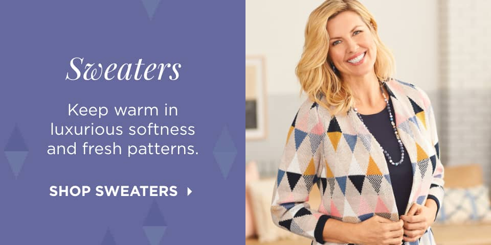 Sweaters: Keep warm in luxurious softness and fresh patterns. Shop Sweaters.