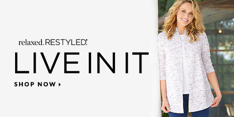Relaxed. Restyled®. Live In It. Shop Now.
