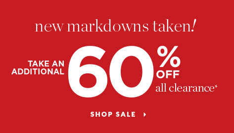 New Markdowns Taken! Take an additional 60% off All Clearance*! Shop Sale.