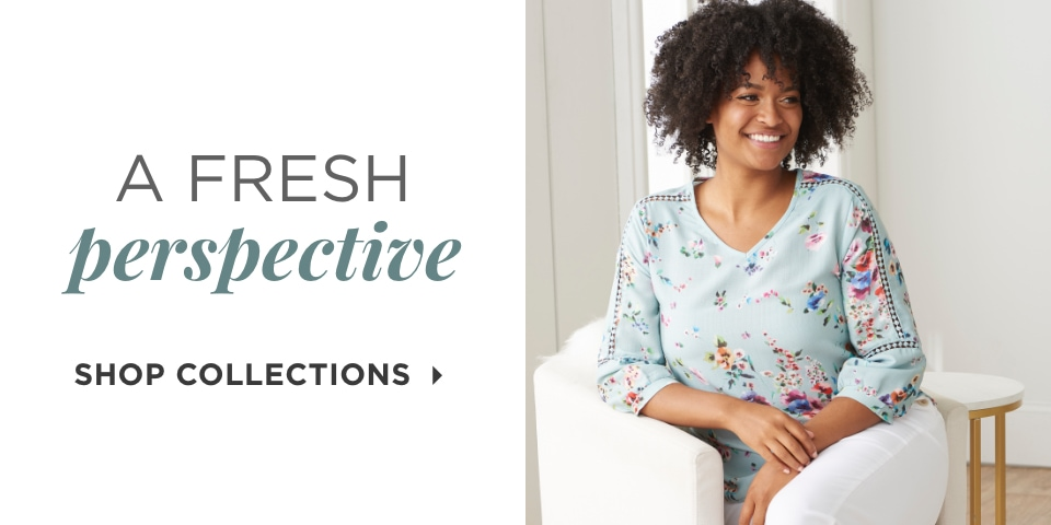 A Fresh Perspective. Shop Collections.