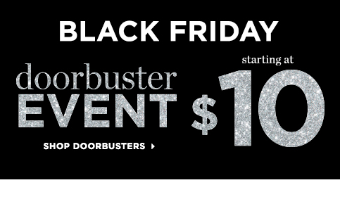 Black Friday Doorbuster Event, Starting At $10! Shop Doorbusters!