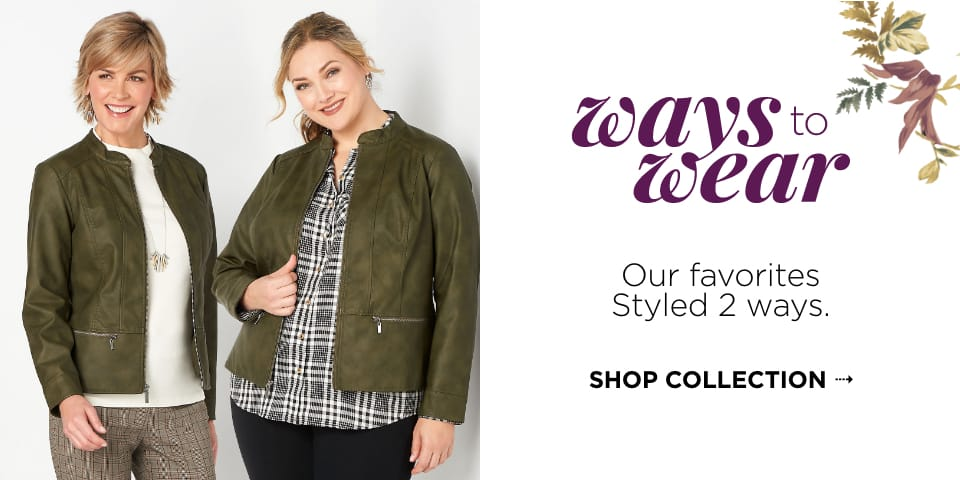 Ways to Wear: Our favorites Styled Two Ways. Shop Collection.