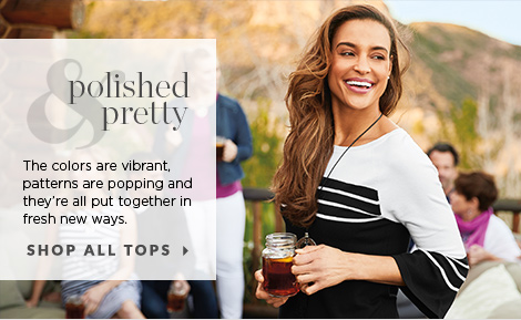 Polished & Pretty: The colors are vibrant, patterns are popping, and they're all put together in fresh, new ways. Shop All Tops.