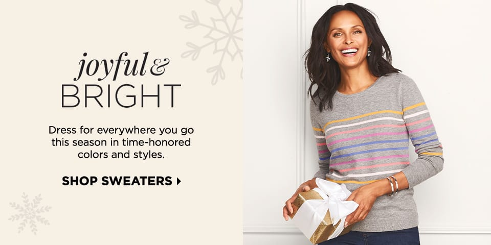 Joyful & Bright: Dress for everywhere you go this season in time-honored colors and styles. Shop Sweaters.