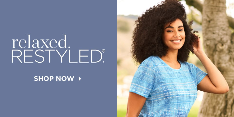 relaxed.Restyled.® Shop Now.