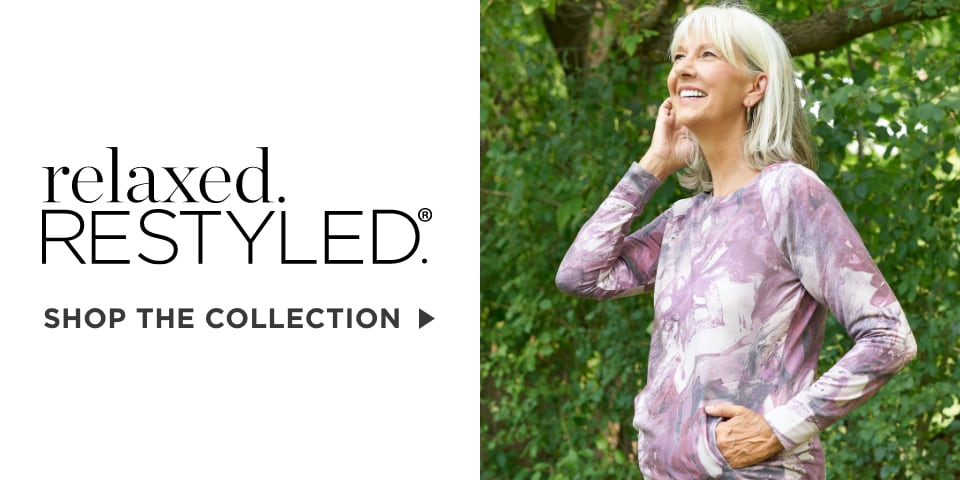 relaxed.RESTYLED.® Shop The Collection.