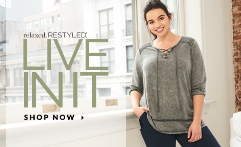 Relaxed. Restyled. Live In It. Shop Now.