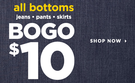 All Bottoms, including Jeans, Pants, and Skirts: Buy One, Get One for $10! Shop Now.