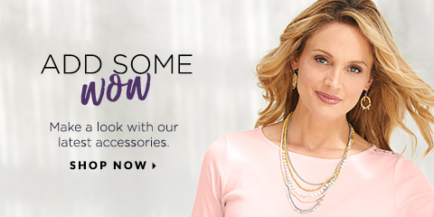 "Add Some ""Wow""! Make a look with our latest accessories. Shop Now."