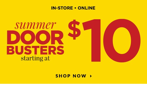 In-Store • Online: Summer Doorbusters starting at $10! Shop Now.