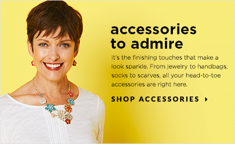 Accessories to Admire. It's the finishing touches that make a look sparkle. From jewelry to handbags, socks to scarves, all your head-to-toe accessories are right here. Shop Accessories.