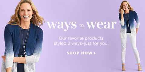 Ways to Wear. Our favorite products styled two ways: just for you! Shop Now.