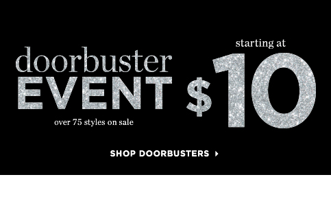 Doorbuster Event! Over 75 Styles On Sale Starting At $10! Shop Doorbusters!
