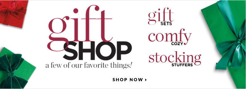 Gift Shop: A few of our favorite things! Gift Sets, Comfy/Cozy, and Stocking Stuffers! Shop now.