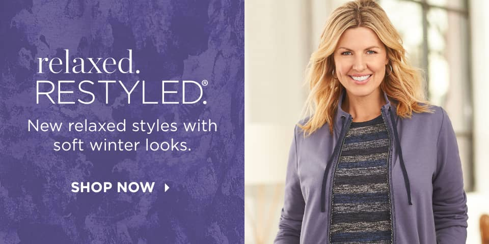relaxed.RESTYLED. New relaxed styles with soft winter looks. Shop Now.