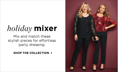 Holiday Mixer: Mix and Match these stylish pieces for effortless party dressing. Shop the Collection!